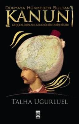 Dünyaya Hükmeden Sultan Kanuni - Talha Uğurluel Timaş Yayınları