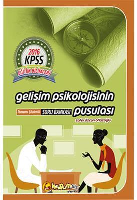 2016 KPSS Egitim Bilimleri Gelisim Psikolojisinin Pusulası Tamamı Çözümlü Soru Bankası