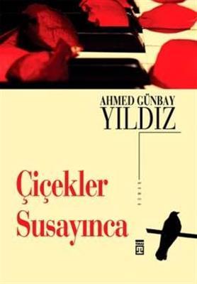 Çiçekler Susayınca - Ahmed Günbay Yıldız Timaş Yayınları
