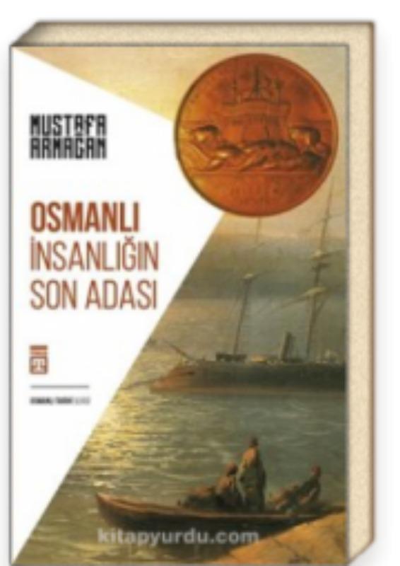 Osmanlı İnsanlığın Son Adası - Mustafa Armağan Timaş Yayınları