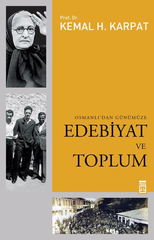 Edebiyat ve Toplum Osmanlı'dan Günümüze kemal H.Karpat Timaş Yayınları