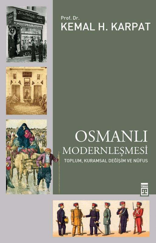 Osmanlı Modernleşmesi  Toplum, Kuramsal Değişim ve Nüfus  Kemal H.Karpat   Timaş Yayınları