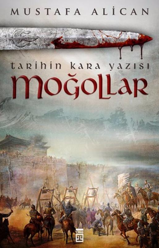 Moğollar - Tarihin Kara Yazısı Mustafa Alican Timaş Yayınları