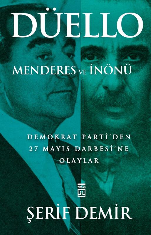 Düello Menderes ve İnönü  Demokrat Parti'den 27 Mayıs Darbesi'ne Olaylar Timaş Yayınları