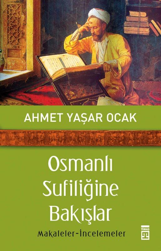 Osmanlı Sufiliğine Bakışlar  Makaleler-İncelemeler Timaş Yayınları