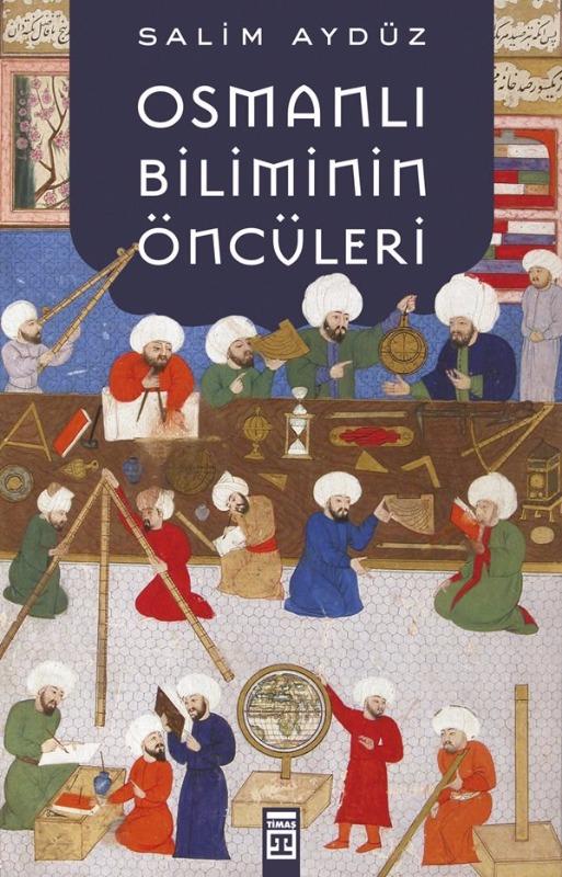 Osmanlı Biliminin Öncüleri Timaş Yayınları