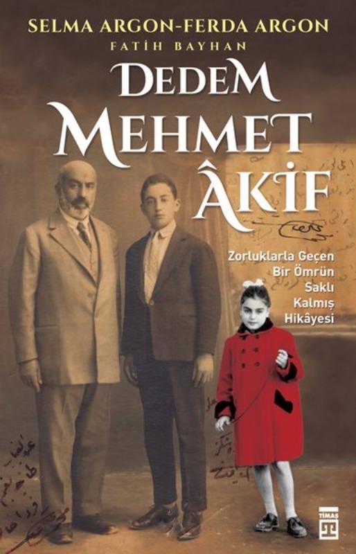 Dedem Mehmet Akif  Fatih Bayhan Ferda Argon Selma Argon  Timaş Yayınları