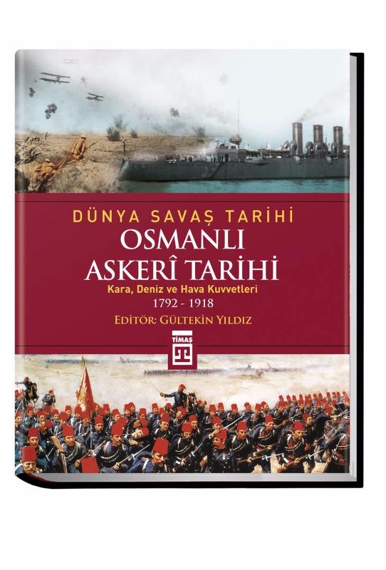 Dünya Savaş Tarihi: Osmanlı Askerî Tarihi Gültekin Yıldız Timaş Yayınları