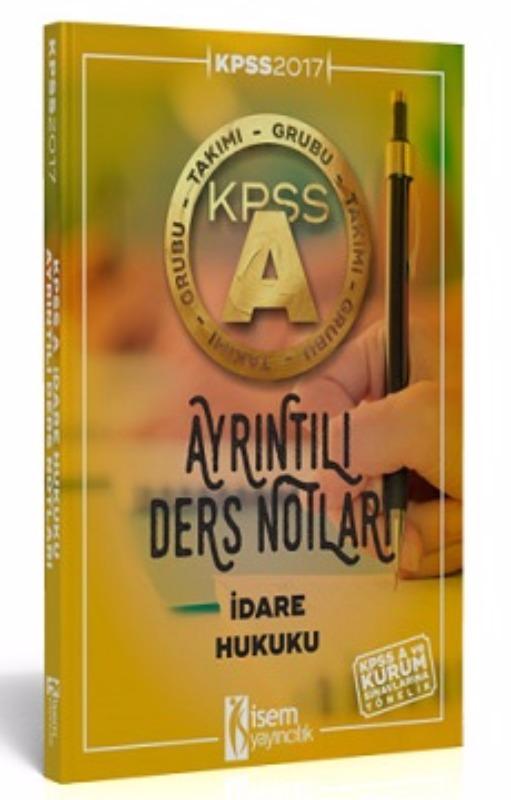 İsem Yayıncılık 2017 KPSS A Grubu İdare Hukuku Ayrıntılı Ders Notları