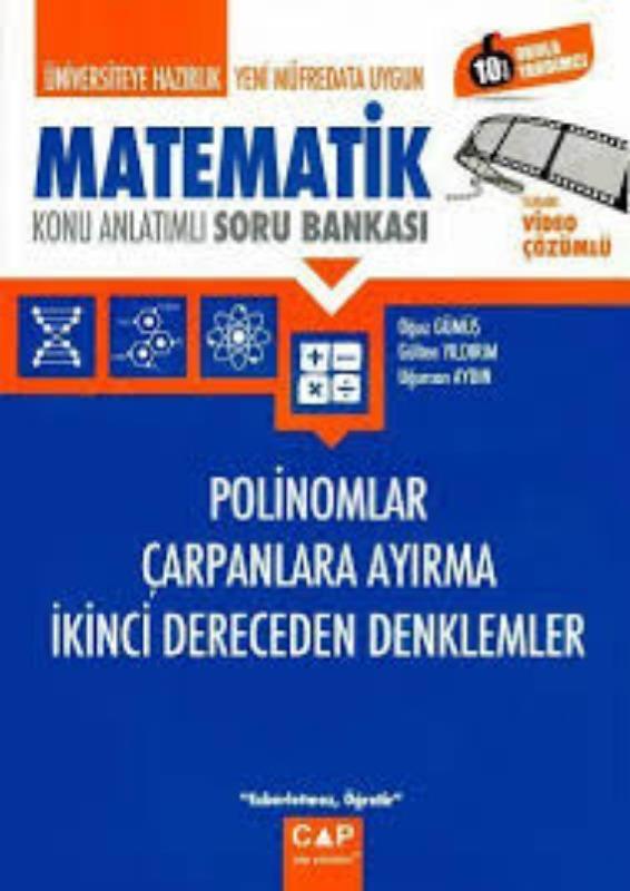 Çap Üniversiteye Hazırlık Matematik Polinomlar Çarpanlara Ayırma İkinci Derece Denklemler Konu Anlatımlı Soru Bankası