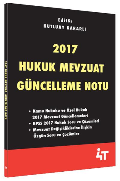 4T Yayinlari 2017 Hukuk Mevzuat Güncelleme Notu