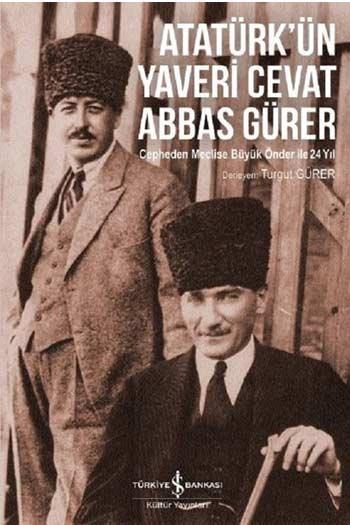 Atatürk'ün Yaveri Cevat Abbas Gürer Is Bankasi Kültür Yayinlari