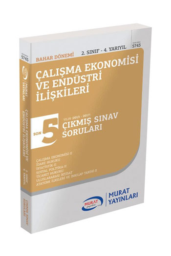 Murat Yayinlari 2. Sinif 4. Yariyil Çalisma Ekonomisi ve Endüstri Iliskileri Son 5 Yil Çikmis Sinav Sorulari Kod 5743
