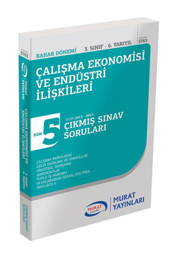 Murat Yayinlari 3. Sinif 6. Yariyil Çalisma Ekonomisi ve Endüstri Iliskileri Son 5 Yil Çikmis Sinav Sorulari Kod 5763