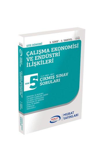 Murat Yayinlari 3.Sinif 5.Yariyil Çalisma Ekonomisi ve Endüstri Iliskileri Son 5 Yil Çikmis Sinav Sorulari Kod 5753