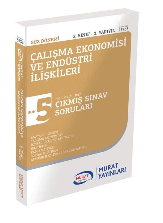 Murat Yayinlari 2.Sinif 3.Yariyil Çalisma Ekonomisi ve Endüstri Iliskileri Son 5 Yil Çikmis Sinav Sorulari Kod:5733